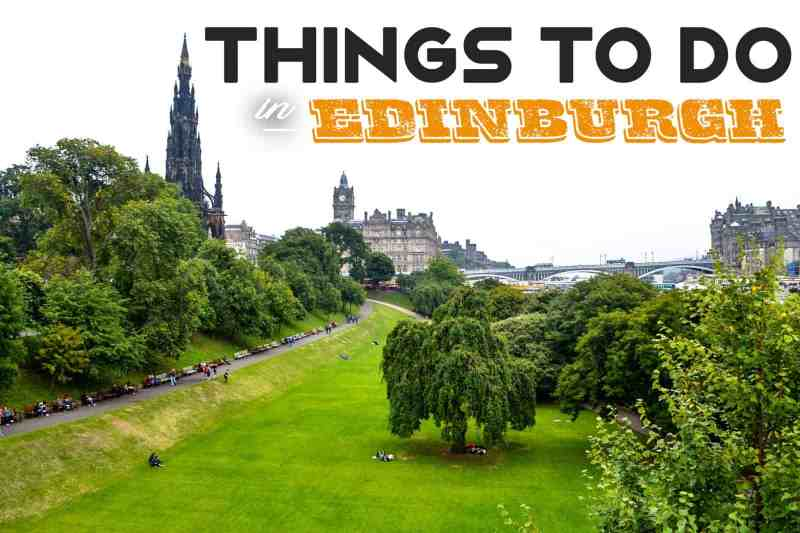 Things to Do in Edinburgh, Scotland: The Ultimate Travel Guide