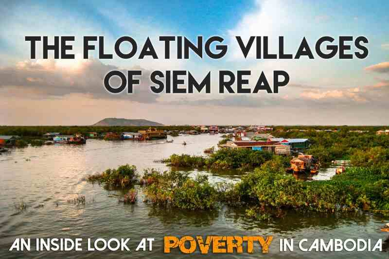 The Floating Villages of Siem Reap: An Inside Look at Poverty in Cambodia