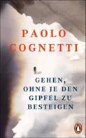 , Buch: Paolo Cognetti – GEHEN, OHNE JE DEN GIPFEL ZU BESTEIGEN, Travelguide.at