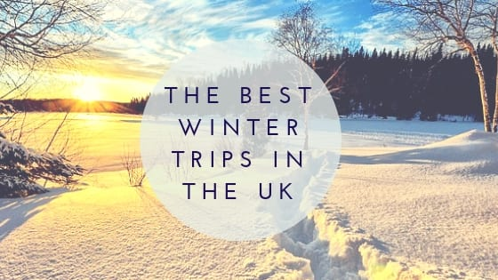The Best Winter Trips In The UK