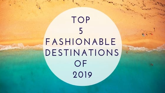 Top 5 fashionable destinations of 2019