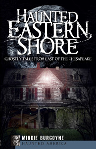 Haunted Eastern Shore; Ghostly Tales From East of the Chesapeake
