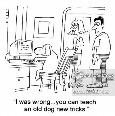 'I was wrong...you can teach an old dog new tricks.'