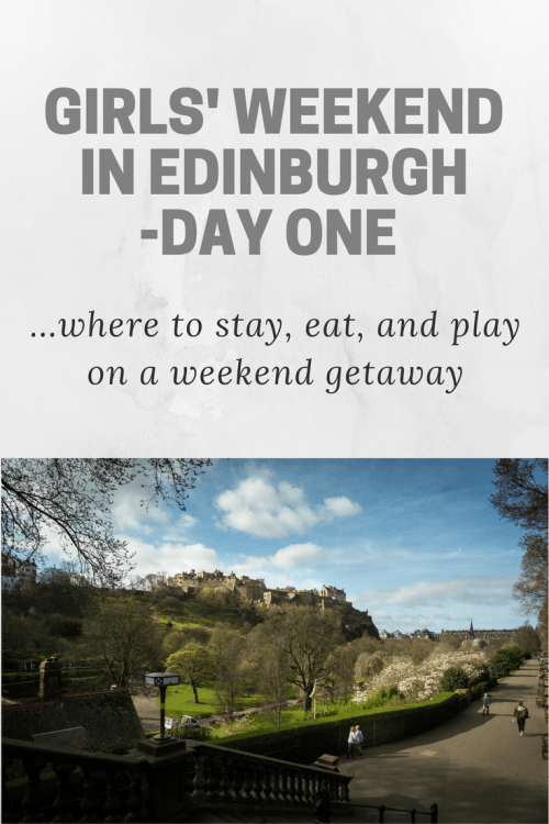 Everything you need to know to plan an awesome girls' trip to Edinburgh, Scotland