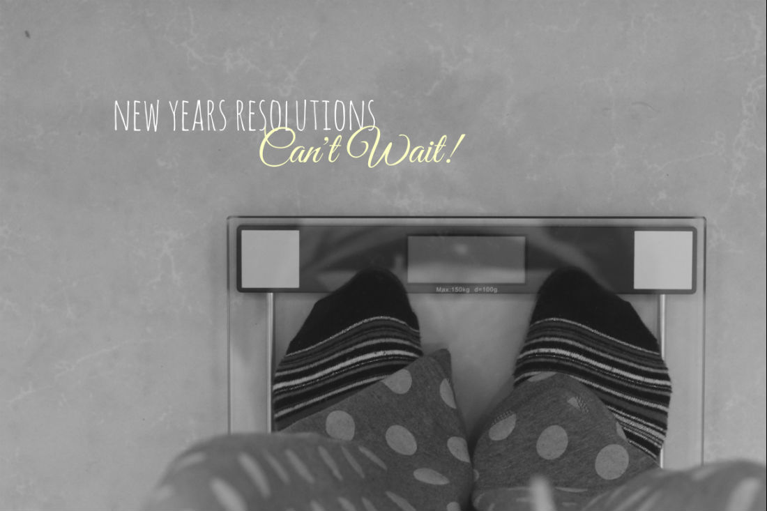New Years Resolutions Can't wait
