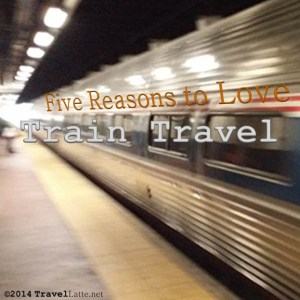 Graphic: See Five Reasons to Love Train Travel on TravelLatte