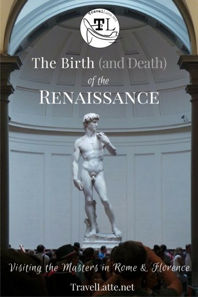 The Birth (and Death) of the Renaissance via @TravelLatte.net