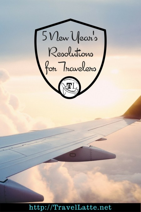 5 New Year's Resolutions for Travelers via TravelLatte.net