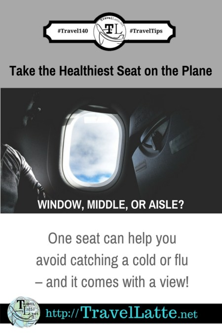 Travel Tips: Take the Healthiest Seat on the Plane to avoid colds and flu - Via @TravelLatte.net