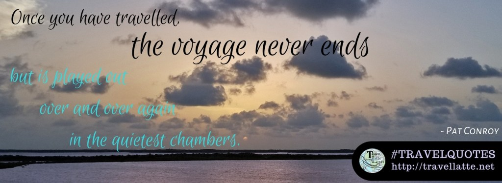 The Voyage Never Ends - Favorite Travel Quotes from TravelLatte.net