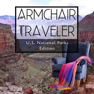 Armchair Traveler - U.S. National Parks - TravelLatte