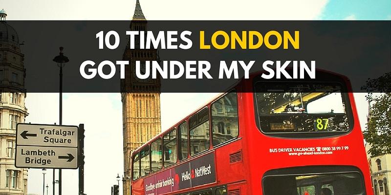 10 times london got under my skin
