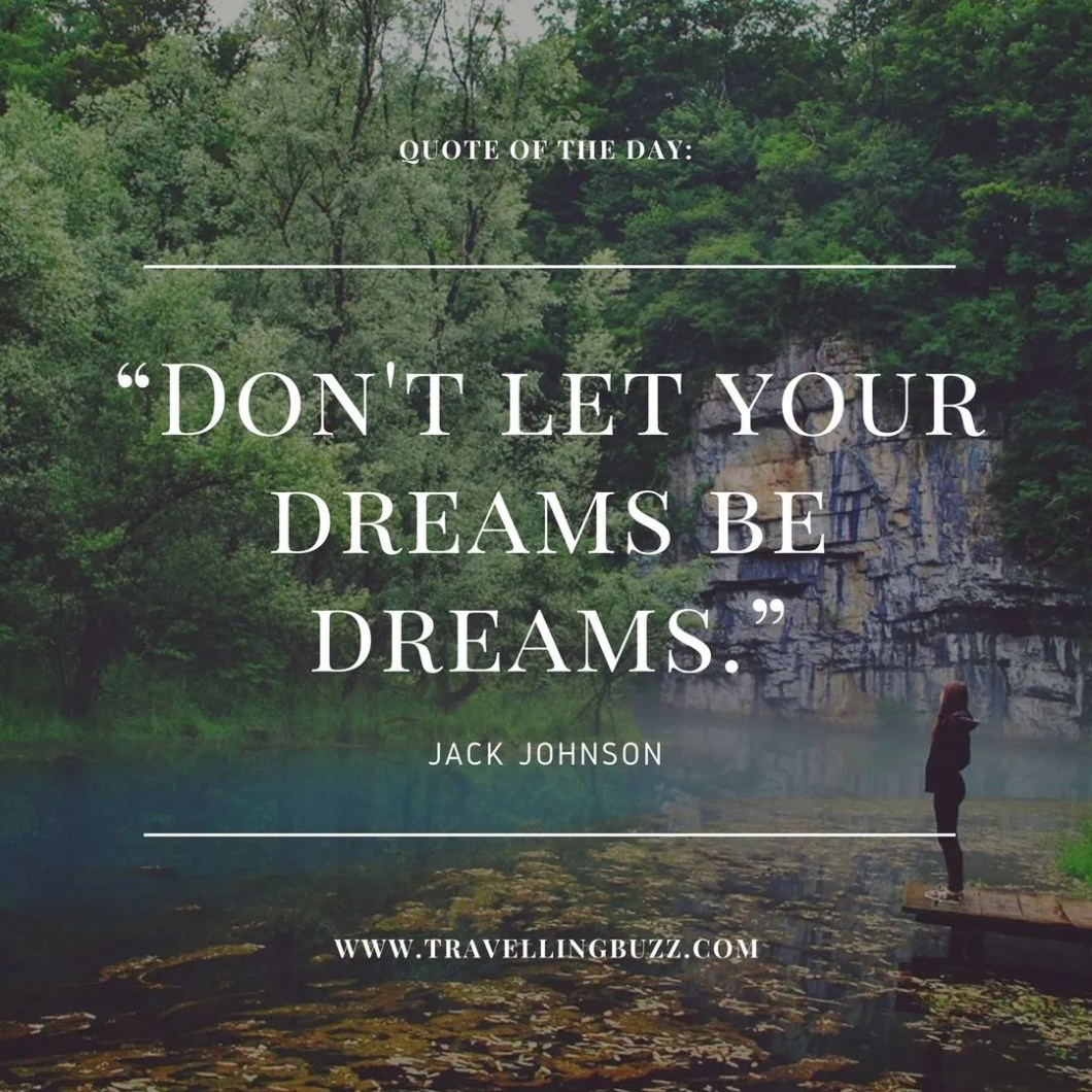 Best travel quotes - Don't let your dreams be dreams.