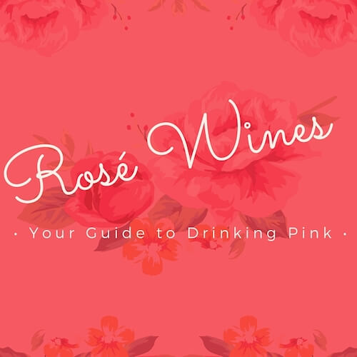 Rose Wines - Your Guide To Drinking Pink