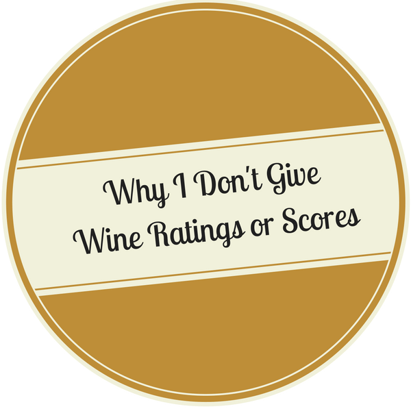 Why I Don't Give Wine Ratings or Scores - Travelling Corkscrew Wine Blog