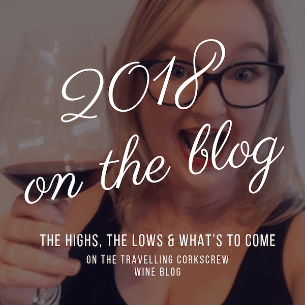 2018 Year In Review – The Highs, The Lows & What's To Come on the Travelling Corkscrew Wine Blog