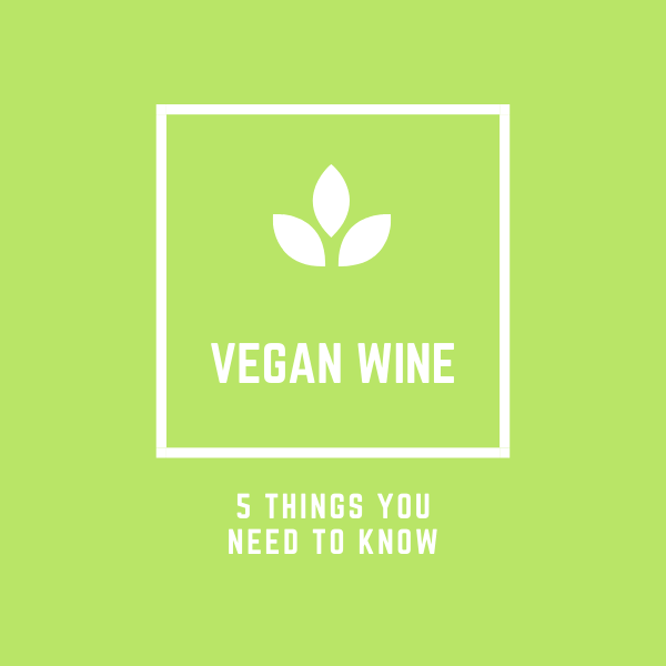 Vegan Wine - 5 Things You Need To Know