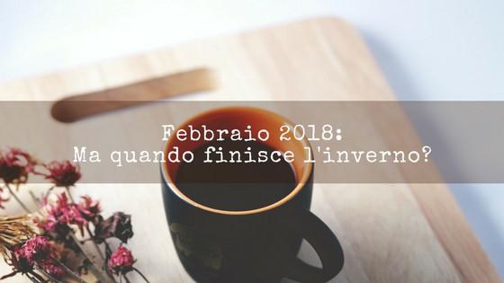 Febbraio 2018: ma quando finisce l'inverno?