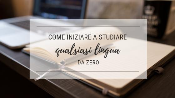 Come iniziare a studiare qualsiasi lingua da zero