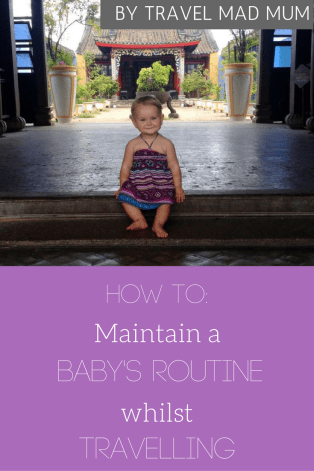 How to maintain a baby's routine whilst travelling. Travel Mad Mum's top tips.