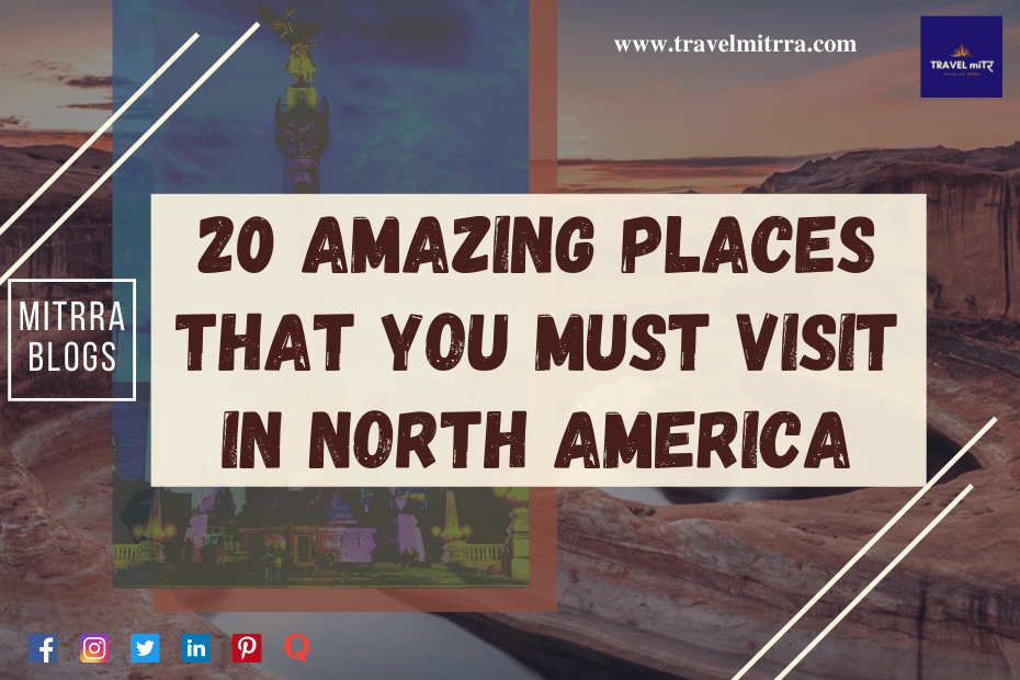 Amazing places to visit in north America | north america travel guide | travel mitrra | travel blog | mitrra blogs