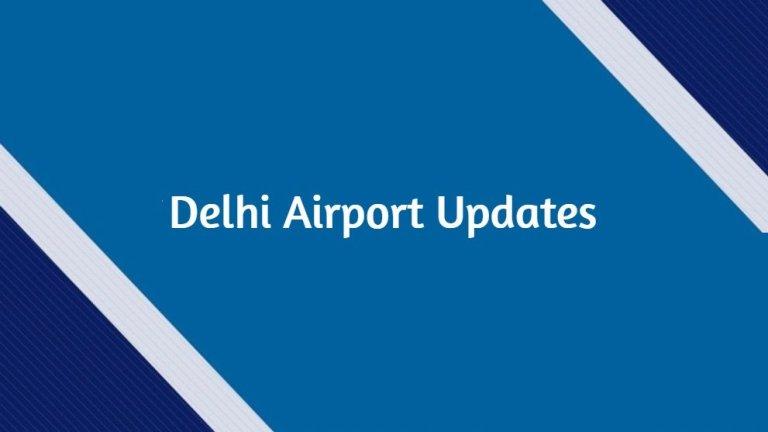 Delhi Airport Updates