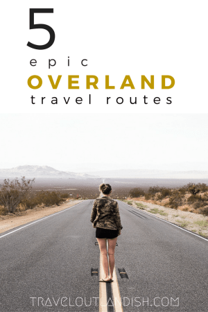 Ready for the real storybook kind of adventure? 5 of the world's most epic overland travel routes!