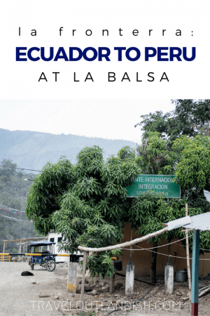 Are you heading from Ecuador to Peru at La Balsa Border Crossing? Route information + prices.