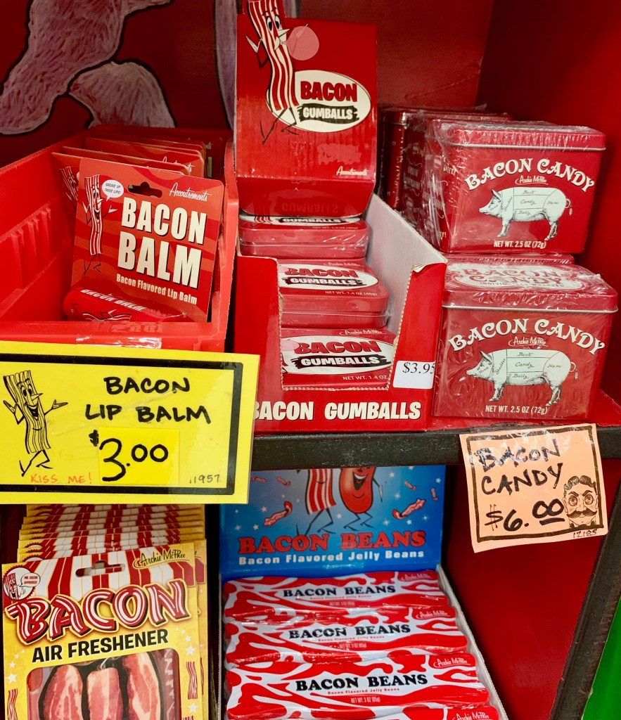 Mmmmmmm, bacon! You won't find a better selection of bacon items. Not shown: the Jumbo Bacon Candy Cane! Only $5--best stocking stuffer ever!