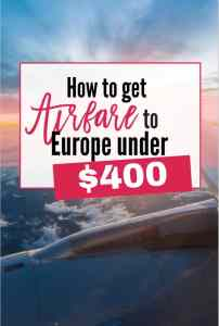 How to get Airfare to Europe for under $400! Its easier than you think.