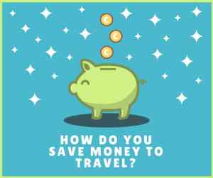Tips on how to save money to travel