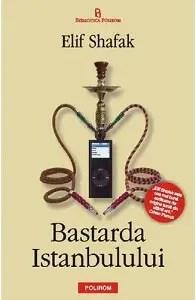 Bastarda Istanbulului Elif Shafak Turcia