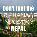 Don't fuel the orphanage industry in Nepal