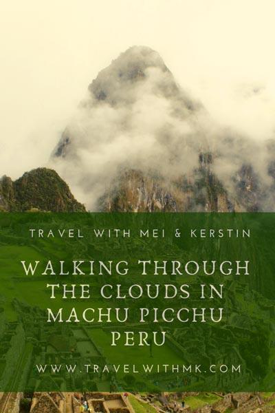 Walking through the clouds in Machu Picchu, Peru © Travelwithmk.com