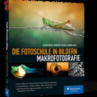 Die Fotoschule in Bildern. Makrofotografie von Eileen Hafke, Manfred Huszar und Sandra Malz