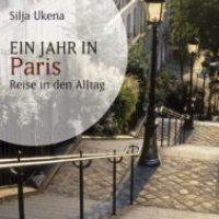 Ein Jahr in Paris. Reise in den Alltag von Silja Ukena