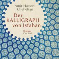 Der Kalligraph von Isfahan von Amir Hassan Cheheltan