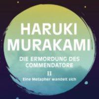 Die Ermordung des Commendatore. Band 2: Eine Metapher wandelt sich von Haruki Murakami (Buch und Hörbuch)