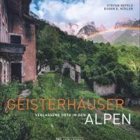 Geisterhäuser. Verlassene Orte in den Alpen von Stefan Hefele und Eugen E. Hüsler