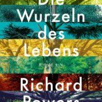 Die Wurzeln des Lebens von Richard Powers