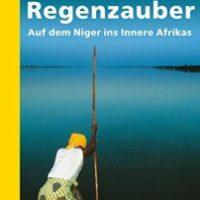 Regenzauber. Auf dem Niger ins Innere Afrikas von Michael Obert