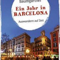 Ein Jahr in Barcelona. Auswandern auf Zeit von Barbara Baumgartner