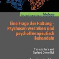 Eine Frage der Haltung. Psychosen verstehen und psychotherapeutisch behandeln von Thomas Bock und Gerhard Dieter Ruf