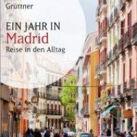 Ein Jahr in Madrid. Reise in den Alltag von Anne Grüttner