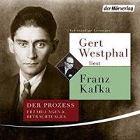 Gert Westphal liest Franz Kafka. Der Prozess, Erzählungen und Betrachtungen von Franz Kafka (Hörbuch)