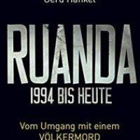 Ruanda 1994 bis heute. Vom Umgang mit einem Völkermord von Gerd Hankel