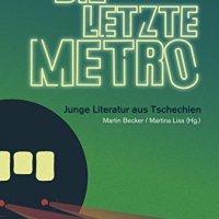 Die letzte Metro. Junge Literatur aus Tschechien von Martin Becker und Martina Lisa (Hrsg.)