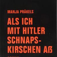 Als ich mit Hitler Schnapskirschen aß von Manja Präkels