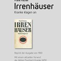 Irrenhäuser. Kranke klagen an. Reprint der Ausgabe von 1969 von Frank Fischer