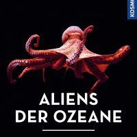 Aliens der Ozeane. Neun Gehirne und drei Herzen - die bizarre Welt der Tintenfische von Heinz Krimmer